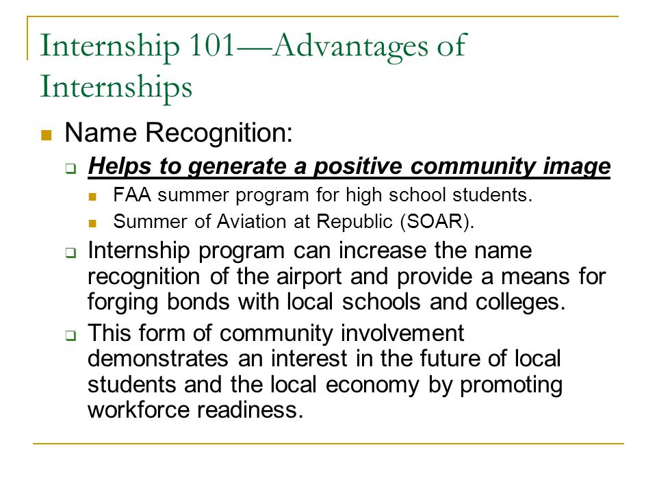 Internship 101—Advantages of Internships Name Recognition:  Helps to generate a positive community image FAA summer program for high school students.