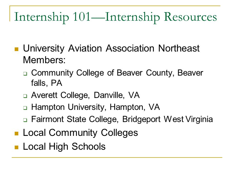 Internship 101—Internship Resources University Aviation Association Northeast Members:  Community College of Beaver County, Beaver falls, PA  Averet