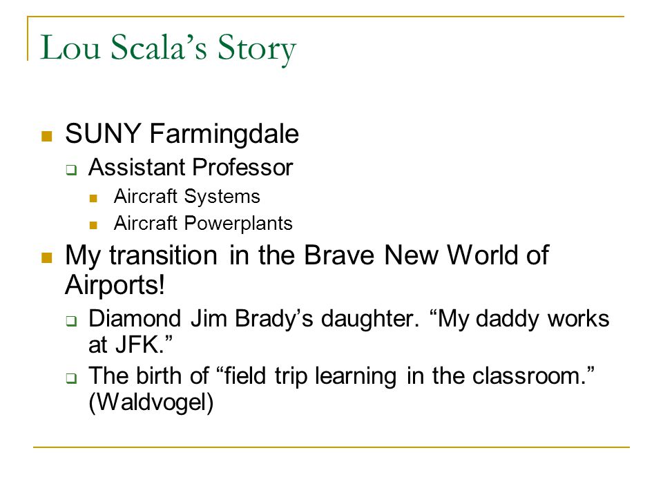 Lou Scala's Story Academic Leave (1999)  AAAE ASOS class at JFK…meeting Steve Quilty and his advice.