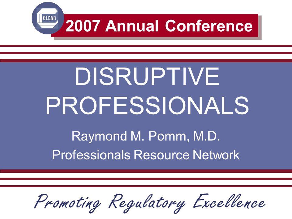 2007 Annual Conference DISRUPTIVE PROFESSIONALS Raymond M.