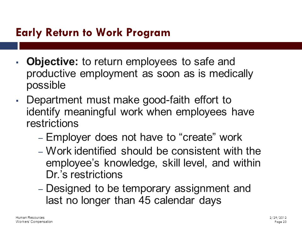 Human Resources Workers' Compensation 2/29/2012 Page 23  Objective: to return employees to safe and productive employment as soon as is medically pos