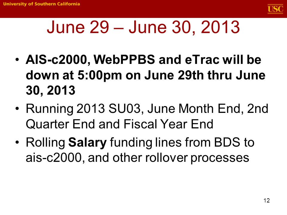 12 June 29 – June 30, 2013 AIS-c2000, WebPPBS and eTrac will be down at 5:00pm on June 29th thru June 30, 2013 Running 2013 SU03, June Month End, 2nd