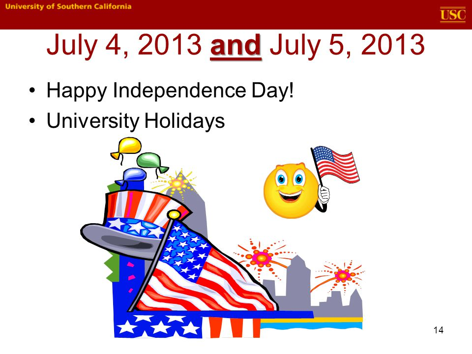 14 and July 4, 2013 and July 5, 2013 Happy Independence Day! University Holidays