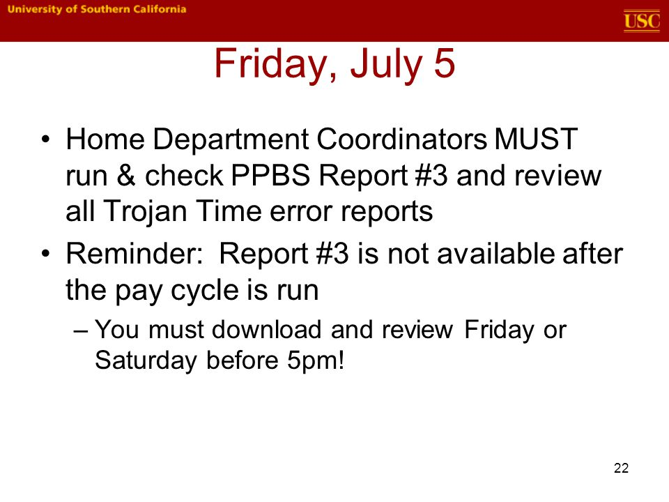Friday, July 5 Home Department Coordinators MUST run & check PPBS Report #3 and review all Trojan Time error reports Reminder: Report #3 is not availa