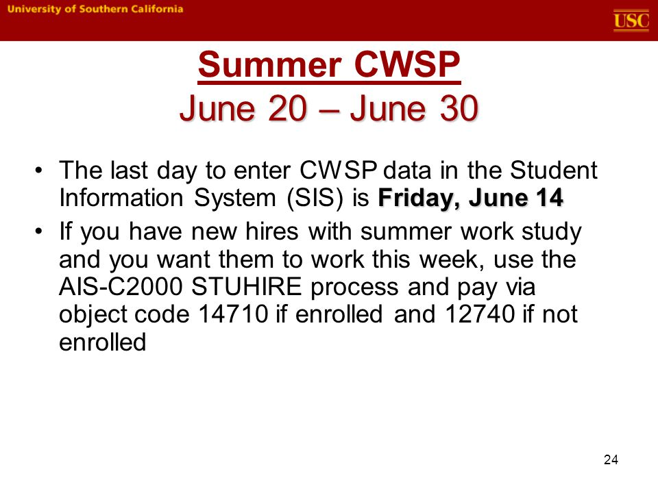 24 June 20 – June 30 Summer CWSP June 20 – June 30 Friday,June 14The last day to enter CWSP data in the Student Information System (SIS) is Friday, Ju