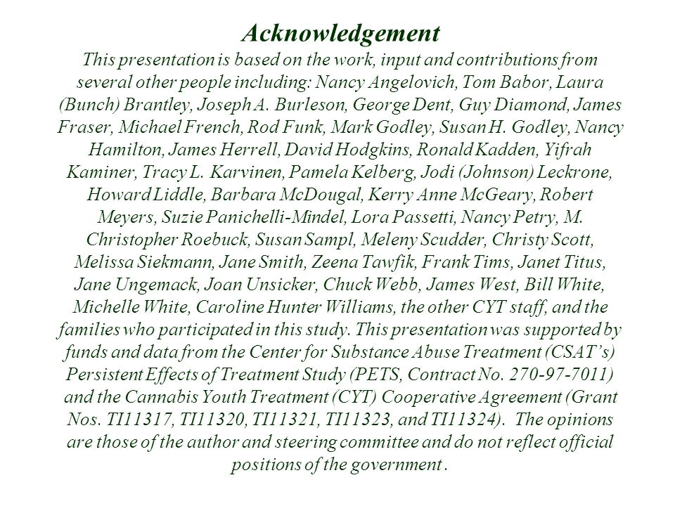 Acknowledgement This presentation is based on the work, input and contributions from several other people including: Nancy Angelovich, Tom Babor, Laura (Bunch) Brantley, Joseph A.