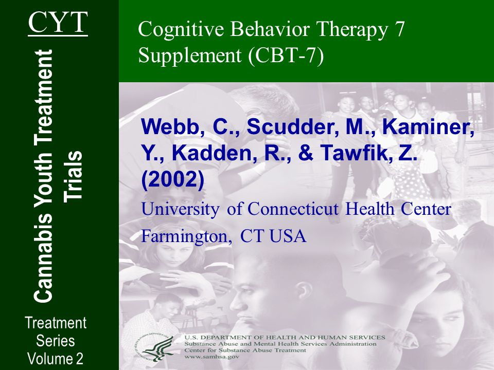 Cognitive Behavior Therapy 7 Supplement (CBT-7) Cannabis Youth Treatment Trials CYT Treatment Series Volume 2 Webb, C., Scudder, M., Kaminer, Y., Kadden, R., & Tawfik, Z.