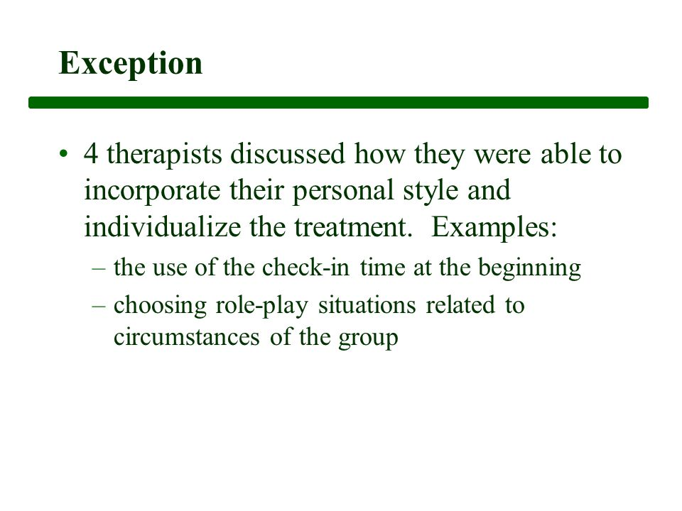 Exception 4 therapists discussed how they were able to incorporate their personal style and individualize the treatment.