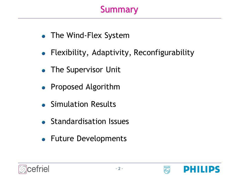 - 2 - Summary The Wind-Flex System Flexibility, Adaptivity, Reconfigurability The Supervisor Unit Proposed Algorithm Simulation Results Standardisation Issues Future Developments