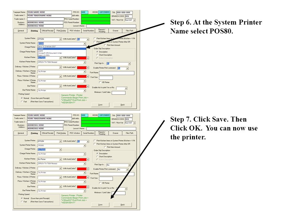 Step 6. At the System Printer Name select POS80. Step 7. Click Save. Then Click OK. You can now use the printer.