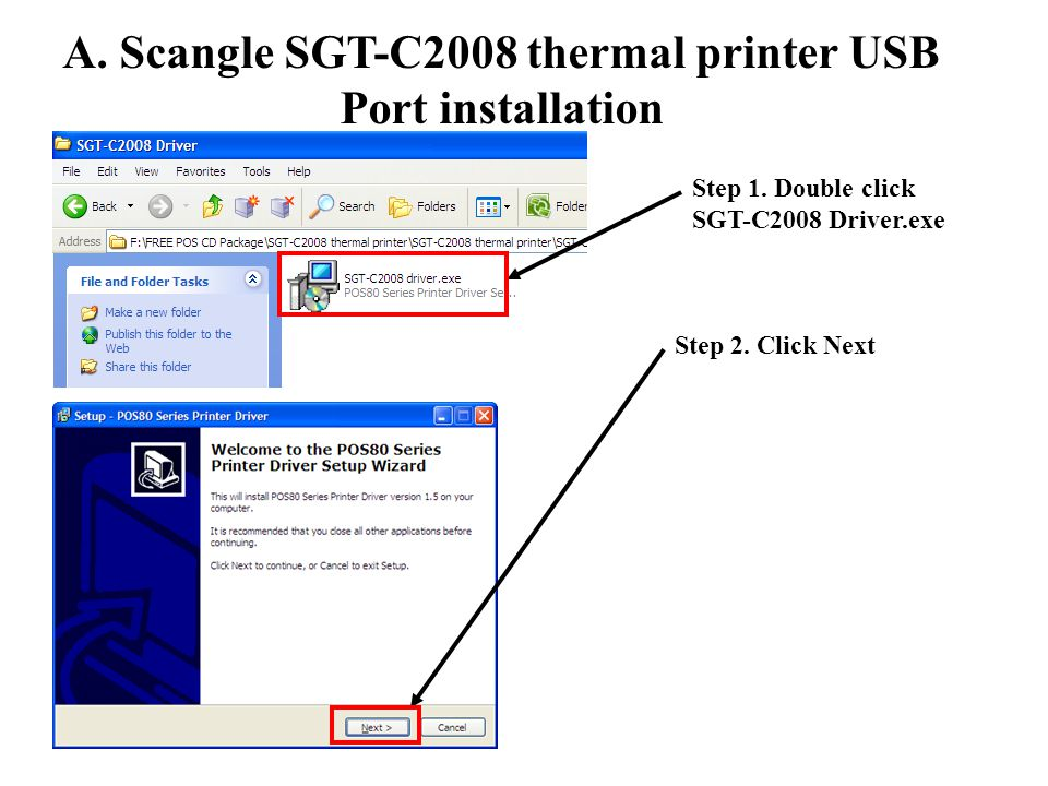 Step 1. Double click SGT-C2008 Driver.exe Step 2. Click Next A. Scangle SGT-C2008 thermal printer USB Port installation