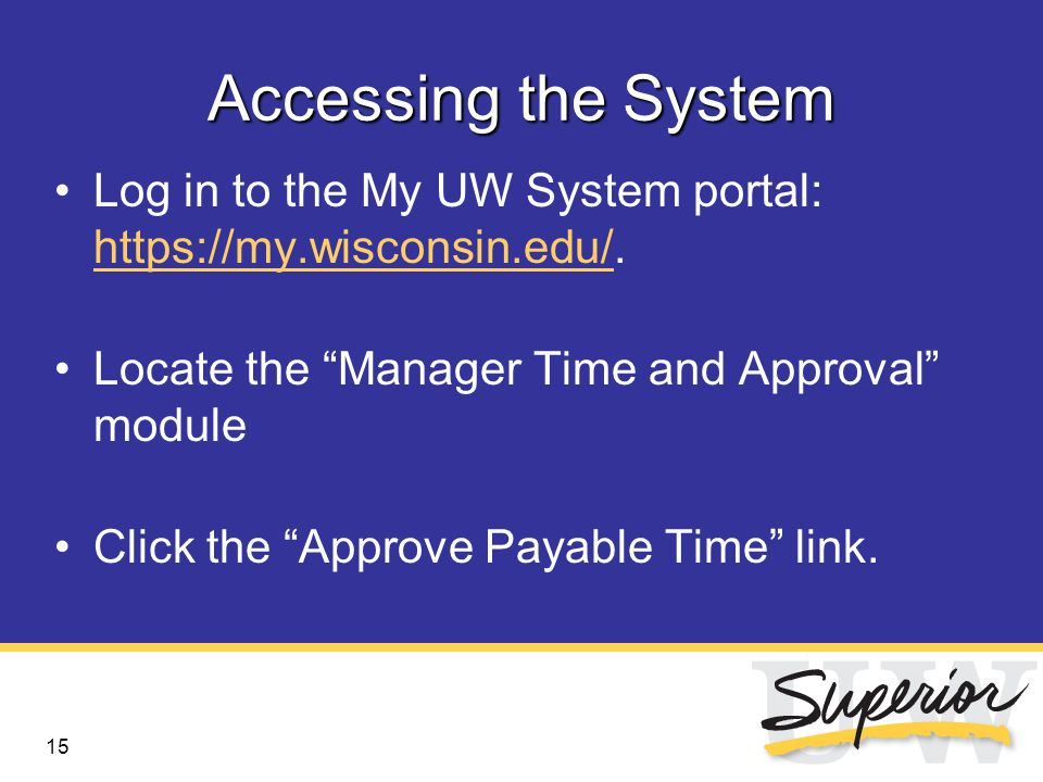 15 Accessing the System Log in to the My UW System portal: https://my.wisconsin.edu/.