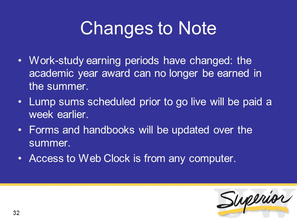 32 Changes to Note Work-study earning periods have changed: the academic year award can no longer be earned in the summer.