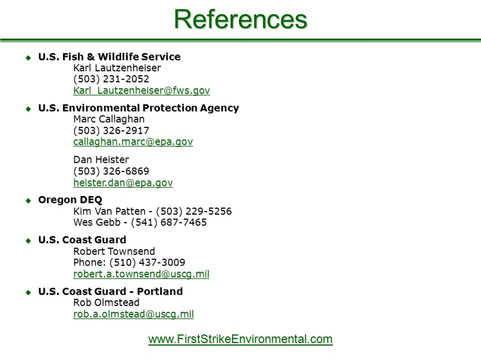 References  U.S. Fish & Wildlife Service Karl Lautzenheiser (503) 231-2052 Karl_Lautzenheiser@fws.gov Karl_Lautzenheiser@fws.gov  U.S. Environmental