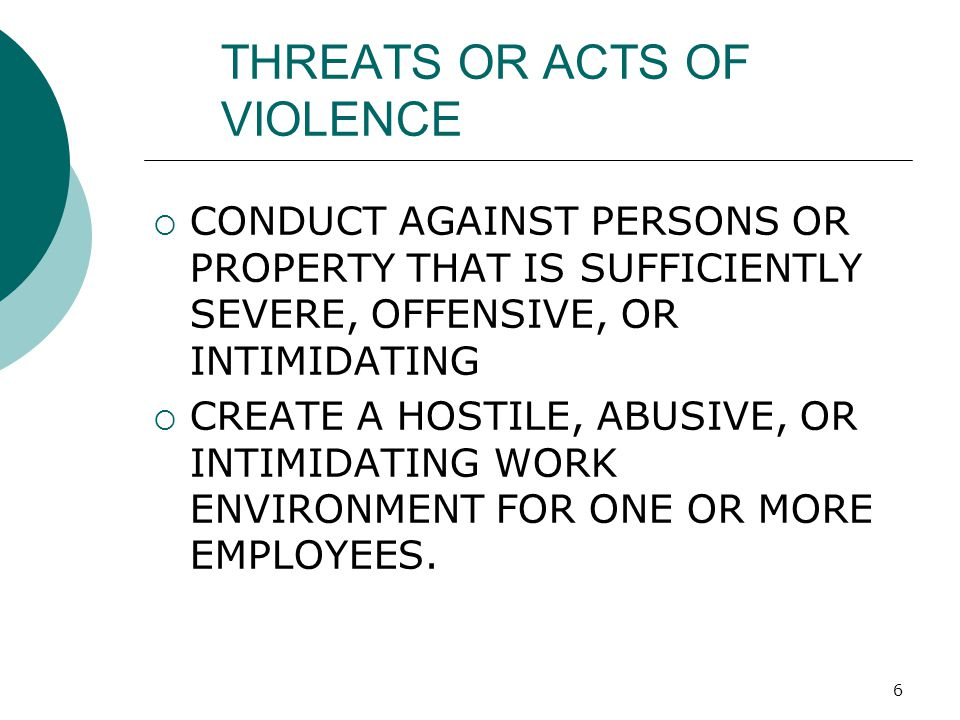 7 WORK PLACE VIOLENCE INCLUDES o THREATENING WORDS o THREATENING ACTIONS ( WHETHER VERBAL OR NON- VERBAL) o UNLAWFUL POSSESSION OF A WEAPON o ANY ACTION THAT CREATES A BELIEF OF IMMEDIATE OR FUTURE HARM TO ANY PERSON OR PROPERTY