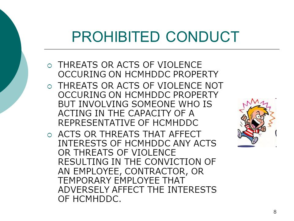 9 EXAMPLES OF PROHIBITED CONDUCT  HITTING OR SHOVING AN INDIVIDUAL  TREATENING TO HARM AND INDIVIDUAL OR HIS/HER FAMILY, FRIENDS, ASSOCIATES OR THEIR PROPERTY.