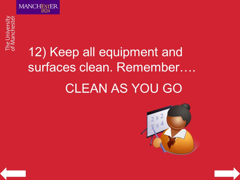 12) Keep all equipment and surfaces clean. Remember…. CLEAN AS YOU GO