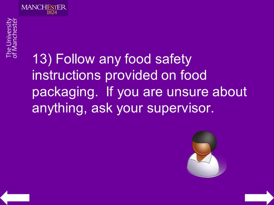 13) Follow any food safety instructions provided on food packaging. If you are unsure about anything, ask your supervisor.
