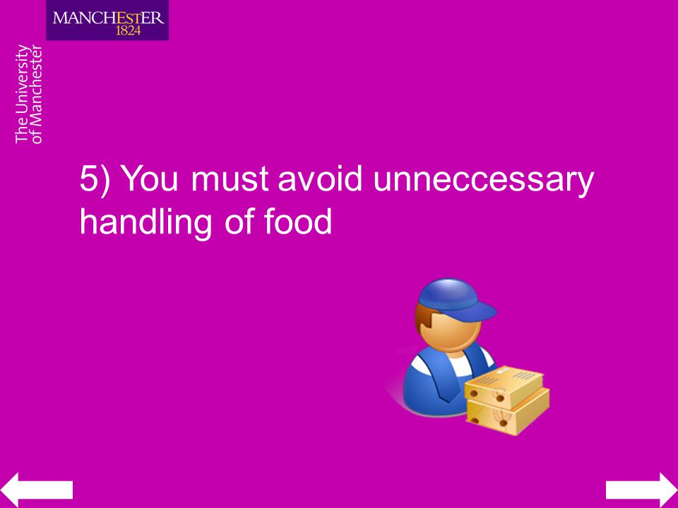 5) You must avoid unneccessary handling of food