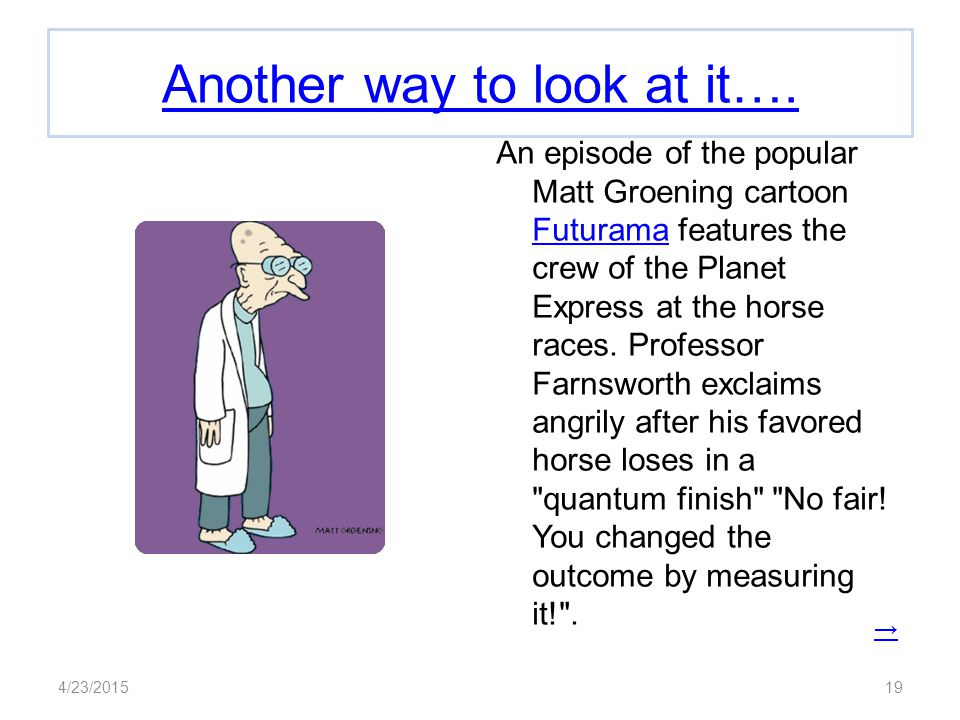 4/23/201519 Another way to look at it…. An episode of the popular Matt Groening cartoon Futurama features the crew of the Planet Express at the horse