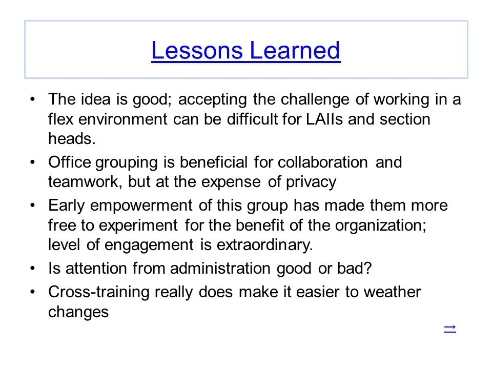 Lessons Learned The idea is good; accepting the challenge of working in a flex environment can be difficult for LAIIs and section heads.