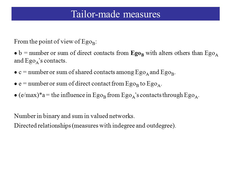 Tailor-made measures From the point of view of Ego B :  b = number or sum of direct contacts from Ego B with alters others than Ego A and Ego A 's contacts.