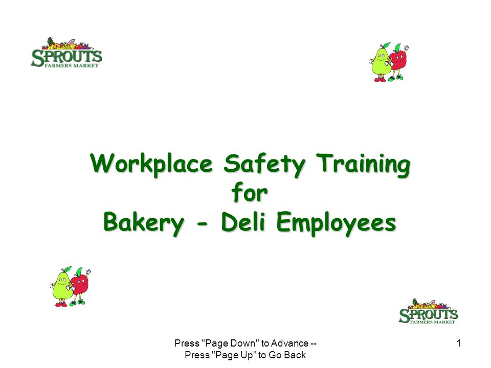 Press Page Down to Advance -- Press Page Up to Go Back 1 Workplace Safety Training for Bakery - Deli Employees