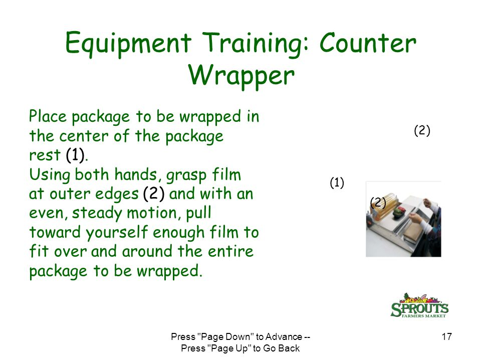Press Page Down to Advance -- Press Page Up to Go Back 17 Equipment Training: Counter Wrapper Place package to be wrapped in the center of the package rest (1).