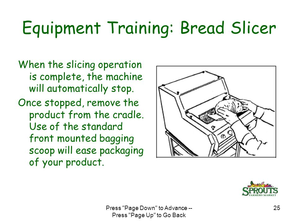 Press Page Down to Advance -- Press Page Up to Go Back 25 When the slicing operation is complete, the machine will automatically stop.