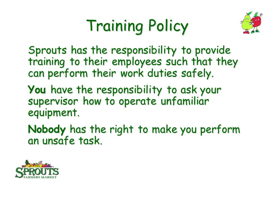 Training Policy Sprouts has the responsibility to provide training to their employees such that they can perform their work duties safely.