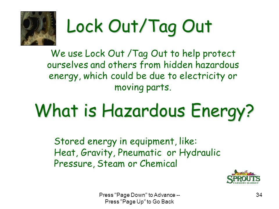 Press Page Down to Advance -- Press Page Up to Go Back 34 Lock Out/Tag Out What is Hazardous Energy.