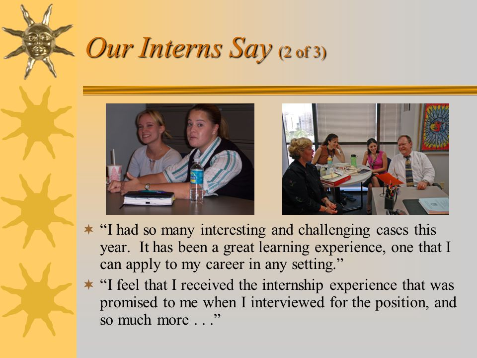 Our Interns Say (2 of 3)  I had so many interesting and challenging cases this year.