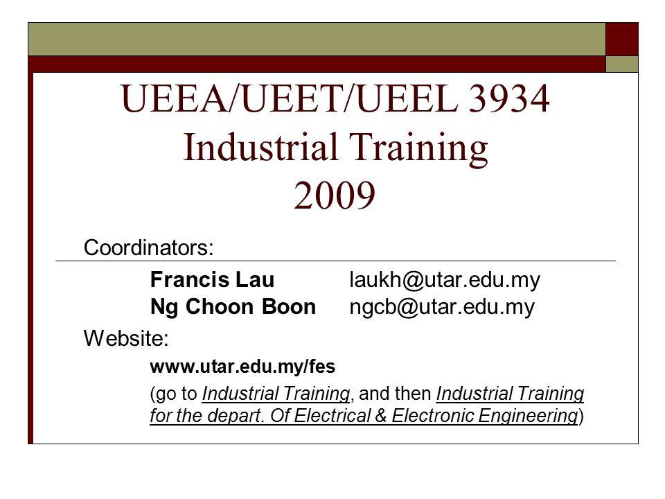 UEEA/UEET/UEEL 3934 Industrial Training 2009 Coordinators: Francis Laulaukh@utar.edu.my Ng Choon Boonngcb@utar.edu.my Website: www.utar.edu.my/fes (go to Industrial Training, and then Industrial Training for the depart.