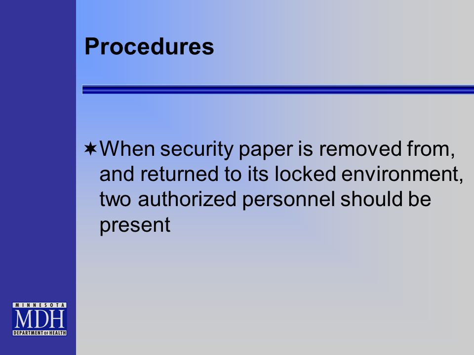 Procedures  When security paper is removed from, and returned to its locked environment, two authorized personnel should be present