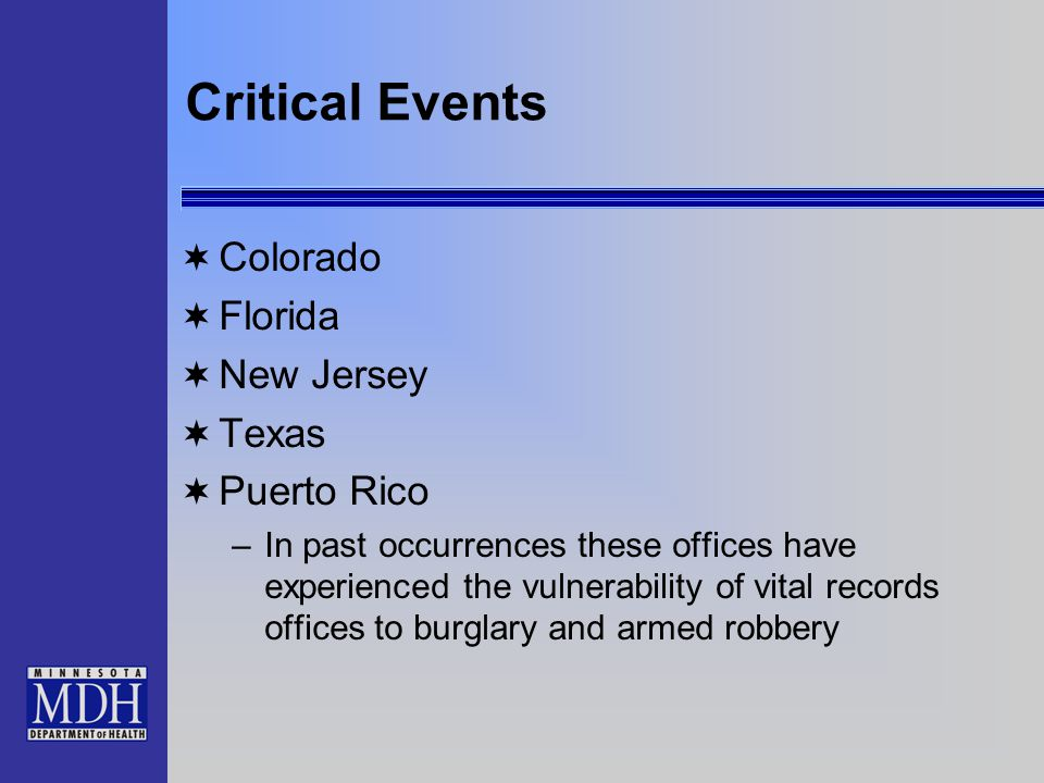 Critical Events  Colorado  Florida  New Jersey  Texas  Puerto Rico –In past occurrences these offices have experienced the vulnerability of vital records offices to burglary and armed robbery