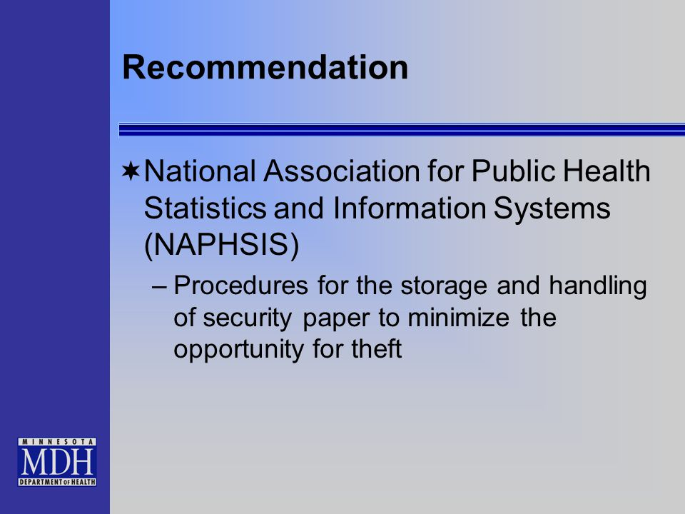 Recommendation  State should establish a standard for the paper that will be used by all issuing offices  State office should control that stock by having the state and local offices receive it from a single vendor who provides a copy of the shipping record to the state office for tracking purposes.