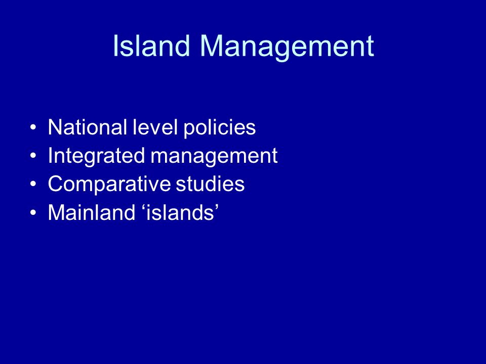 Island Management National level policies Integrated management Comparative studies Mainland 'islands'