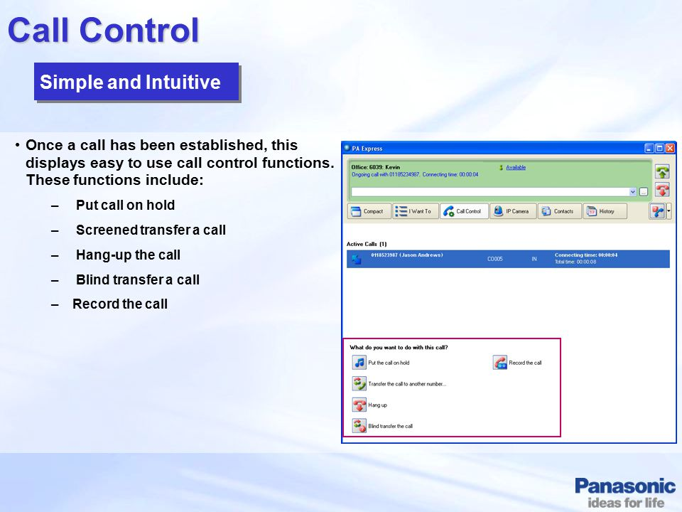 Call Control Once a call has been established, this displays easy to use call control functions. These functions include: – Put call on hold – Screene