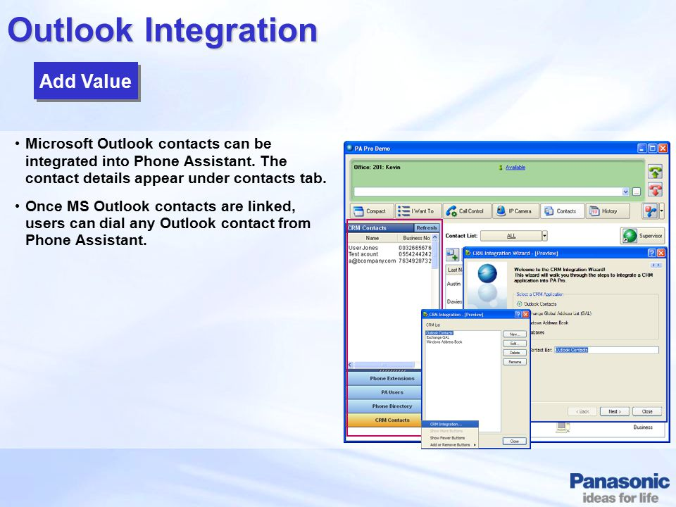 Outlook Integration Microsoft Outlook contacts can be integrated into Phone Assistant. The contact details appear under contacts tab. Once MS Outlook