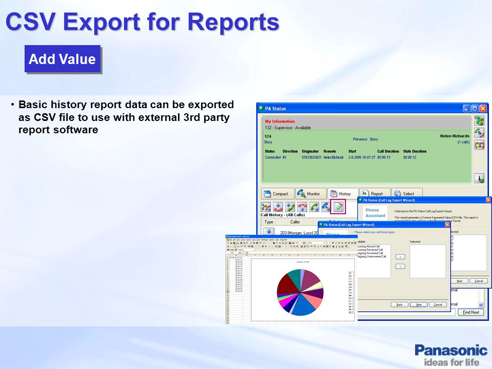 CSV Export for Reports Basic history report data can be exported as CSV file to use with external 3rd party report software Add Value