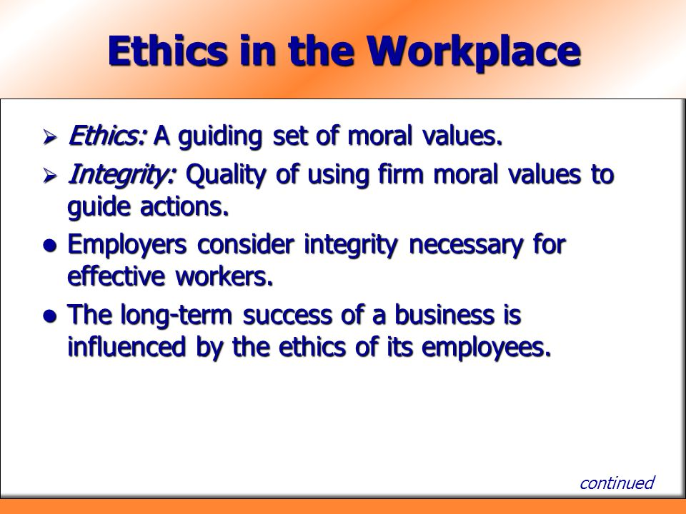 Ethics in the Workplace  Ethics: A guiding set of moral values.