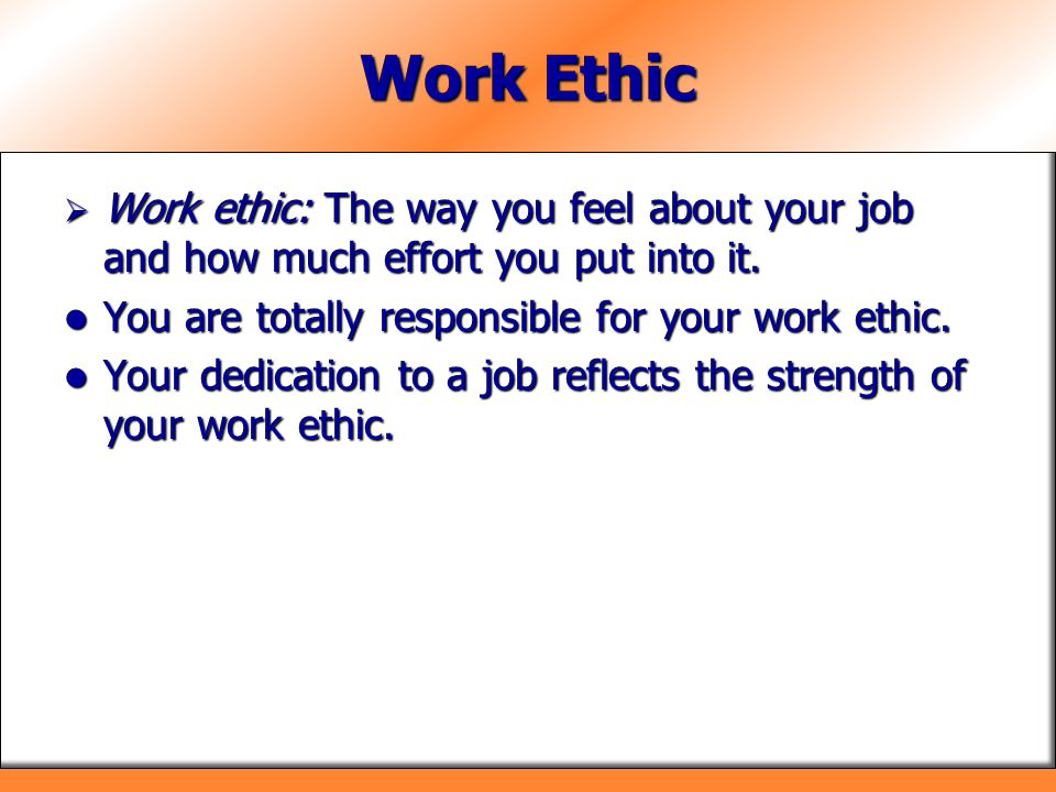 Work Ethic  Work ethic: The way you feel about your job and how much effort you put into it.