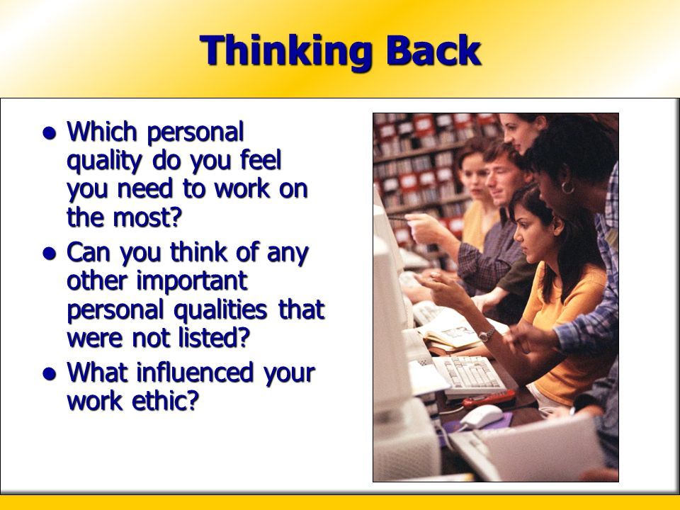 Thinking Back Which personal quality do you feel you need to work on the most.