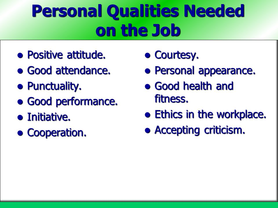 Personal Qualities Needed on the Job Positive attitude.