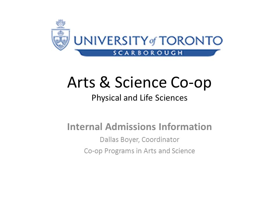 Arts & Science Co-op Physical and Life Sciences Internal Admissions Information Dallas Boyer, Coordinator Co-op Programs in Arts and Science
