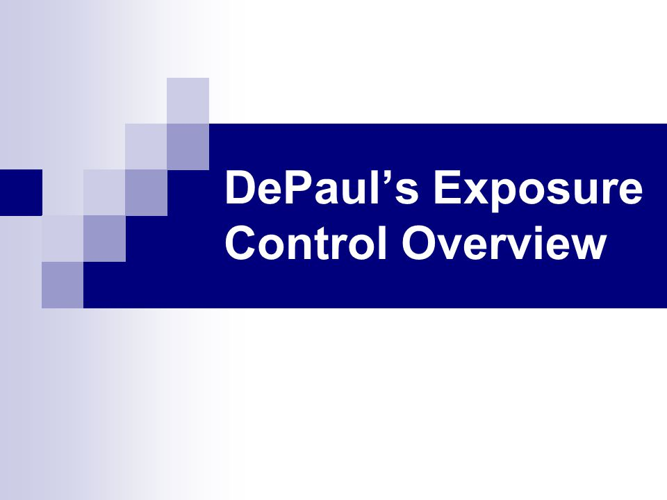 DePaul's Exposure Control Overview