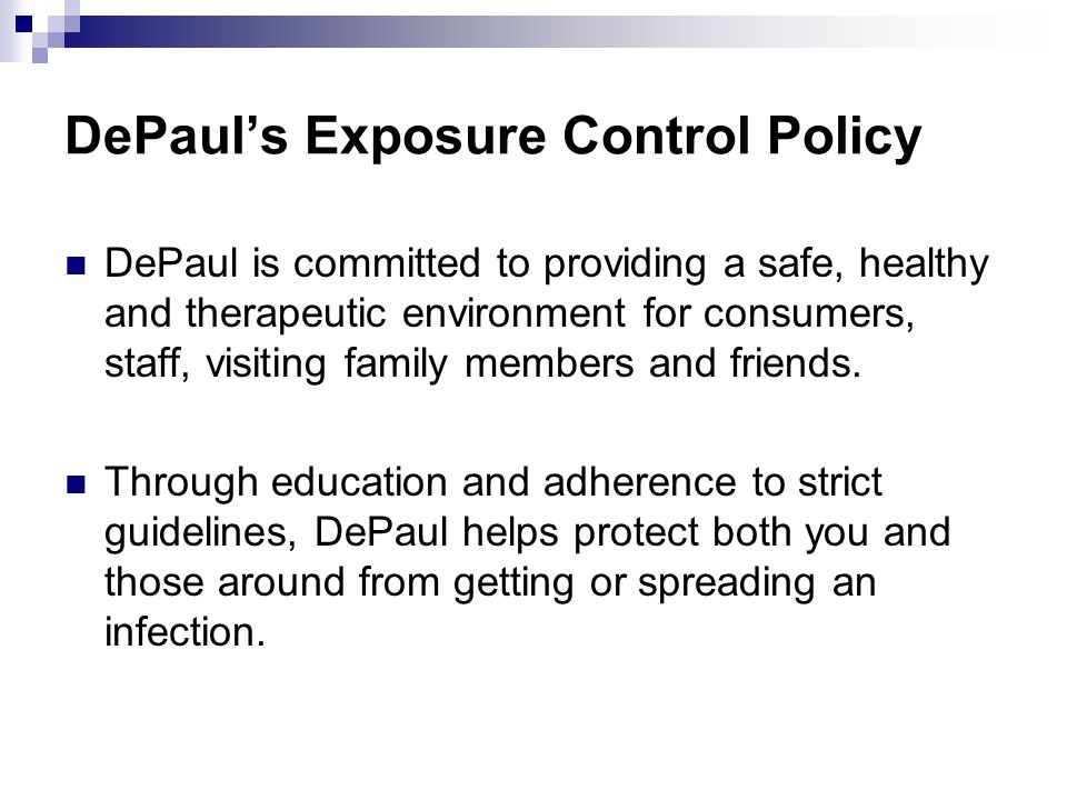 DePaul's Exposure Control Policy DePaul is committed to providing a safe, healthy and therapeutic environment for consumers, staff, visiting family members and friends.