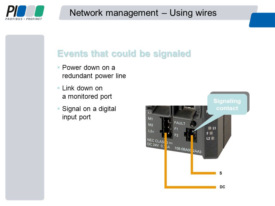 Network management – Using wires Events that could be signaled  Power down on a redundant power line  Link down on a monitored port  Signal on a digital input port Signaling contact Signaling contact