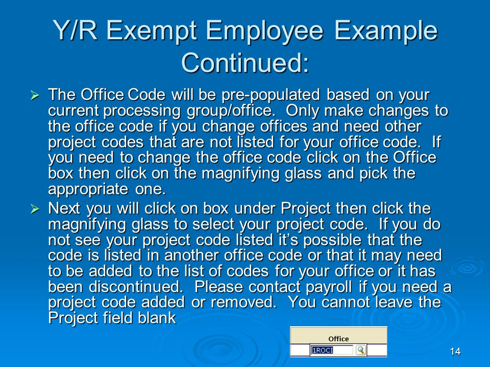 14 Y/R Exempt Employee Example Continued:  The Office Code will be pre-populated based on your current processing group/office.