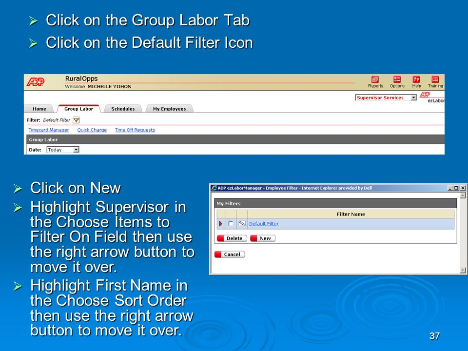 37  Click on the Group Labor Tab  Click on the Default Filter Icon  Click on New  Highlight Supervisor in the Choose Items to Filter On Field then use the right arrow button to move it over.